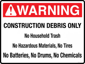 Warning Construction Debris Only.  No household trash.  No hazardous Materials.  No Tires.  No Batteries, No Drums, No Chemicals.  Warning Container Decal.