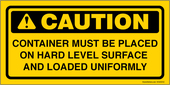 "4 x 8"" Caution Container Must Be Placed On Hard Level Surface And Loaded Uniformly Sticker Decal"