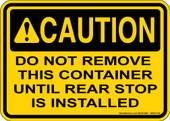 "5 x 7"" Caution Do Not Remove This Container Until Rear Stop Is Installed Decal"