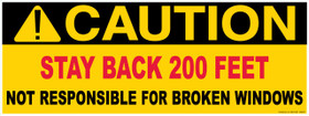 Caution decal. Stay back 200 feet.  Not responsible for broken windows.  Screen printed sticker.