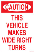 "12 x 18"" Caution This Vehicle Makes Wide Right Turns"