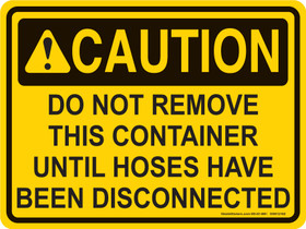 Do Not Remove This Container Until Hoses Have Been Disconnected