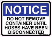 "5 x 7"" Notice Do Not Remove Container Until Hoses Have Been Disconnected Sticker Decal"