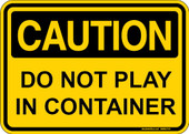 Caution Do Not Play In Container Decal