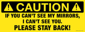 "9 x 24"" Caution Please Stay Back! If you can't see my mirrors I can't see you decal."