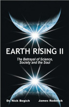 Earth Rising II The Betrayal of Science, Society and the Soul