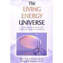The Living Energy Universe A Fundamental Discovery That Transforms Science and Medicine