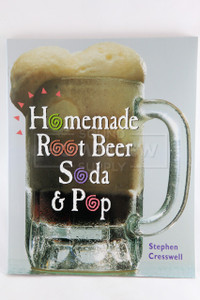 Homemade Root Beer, Soda & Pop (Stephen Cresswell)