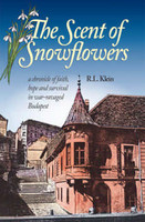 The Scent of Snowflowers: A Chronicle of Faith, Hope and Survival in War-Ravaged Budapest