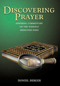 Discovering Prayer: Inspiring Commentary on the Weekly Shemoneh Esrei