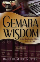 Gemara Wisdom-Understanding the Ethics in Torah Law: Bava Metzia