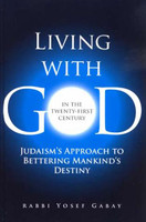Living with G-D In the 21st Century: Judaism's Approach to Bettering Mankind's Destiny