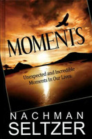 Moments- Unexpected and Incredible Moments in Our Lives