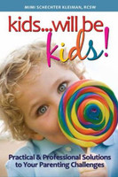 Kids...will be kids! Practical & Professional Solutions to Your Parenting Challenges