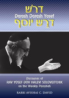 Darosh Darash Yosef: DISCOURSES OF RAV YOSEF DOV HALEVI SOLOVEITCHIK ON THE WEEKLY PARASHAH דרש דרש יוסף