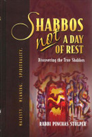 Shabbos, NOT a Day of Rest Discovering the True Shabbos