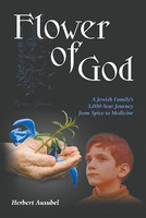 FLOWER OF GOD: A Jewish Family's 3,000-Year Journey from Spice to Me