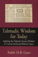 Talmudic Wisdom for Today Applying the Talmud's Ancient Wisdom to Current Social and Political Topics