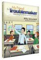 My Friend the Troublemaker: Learning to Focus and Thriving with ADHD