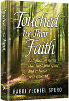 TOUCHED BY THEIR FAITH Enlightening stories that boost your spirit and enhance your emunah