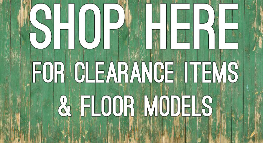 CLEARANCE AND FLOOR MODELS