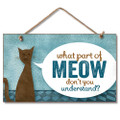 Wooden Wood Sign CAT, What Part of MEOW Don't You Understand