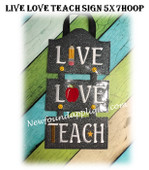 In The Hoop LIVE LOVE TEACH 5x7 Sign Embroidery Machine Design