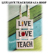 In The Hoop LIVE LOVE TEACH 4x4 Sign Embroidery Machine Design