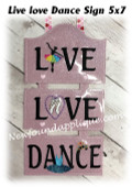 In The Hoop LIVE LOVE DANCE 5x7 Sign Embroidery Machine Design