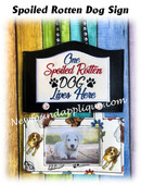In The Hoop Spoiled Rotten Dog Sign Embroidery Machine Design