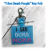 In The Hoop I SEE DUMB PEOPLE Key Fob Embroidery Machine Design