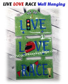In The Hoop LIVE LOVE RACE Wall Hanging Embroidery Machine Design