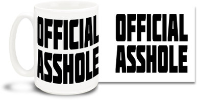Everyone knows you are an asshole, but now you can make it official with this obnoxious coffee mug! Fun for the whole family! 15 oz coffee Mug is durable, dishwasher and microwave safe.