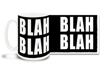 Some days blah blah blah is all we hear when people talk! Show you're disdain for folks who say a whole lot of nothing with this awesome coffee mug!   15 oz coffee Mug is durable, dishwasher and microwave safe.