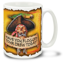 Have You Flogged Your Crew Today? Pirate - 15oz. Mug
