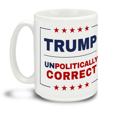 Donald Trump supporters are a special breed! Be as Unpolitically Correct as you want to be with this durable, dishwasher and microwave safe Trump Unpolitically Correct mug . Big 15-ounce ceramic coffee mug has comfortable 4-finger handle.