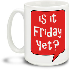 Is It Friday Yet - 15 ounce Coffee Mug