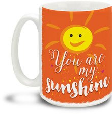 You Are My Sunshine - 15 ounce Coffee Mug
