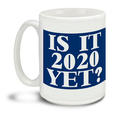 """Keep asking questions and let them know you're getting impatient with this """"Is It 2020 Yet?"""" mug featuring some very bright and disputatious styling. Durable, dishwasher and microwave safe big 15-ounce ceramic coffee mug with comfortable 4-finger handle.  #2020 #IsIt2020Yet"""