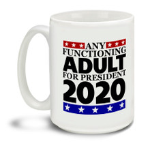 Many people are asking for Any Functioning Adult for President in 2020, be one of them with this mug featuring some very bright and disputatious styling. Durable, dishwasher and microwave safe big 15-ounce ceramic coffee mug with comfortable 4-finger handle.  #2020 #anyfunctioningadult