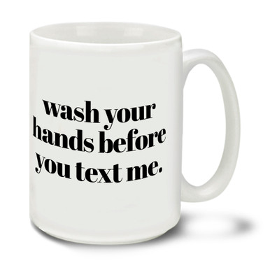 In these uncertain times one thing is for sure, Americans are tough and resilient! Find a little humor and bash the corona virus COVID-19 bug with this durable, dishwasher and microwave safe 15-ounce funny Wash Your Hands Before You Text Me ceramic coffee mug with comfortable 4-finger handle. #coronavirus #washhands #txt