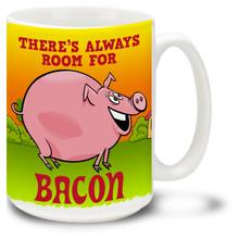 Bacon Mug: Always Room For Bacon - 15oz. Mug