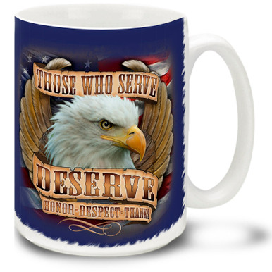 Those Who Serve Deserve Honor, Respect and Thanks! Proud bald eagle on American Flag background is a great Veteran coffee mug. This Veteran's mug is dishwasher and microwave safe.