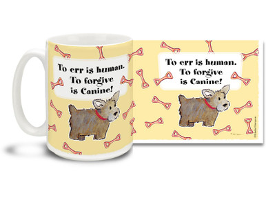To Err is Human, to Forgive is Canine! Cartoon dog mug is sure to warm your heart. Cute 15oz cartoon dog coffee mug is dishwasher and microwave safe.