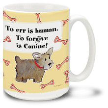 To Err is Human, to Forgive is Canine! - 15oz Dog Mug