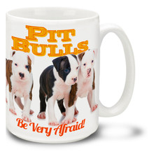 Pit Bull Puppies - Be Very Afraid! - 15oz Dog Mug