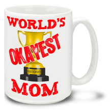 Mother's Day World's Okayest Mom - 15oz Mug