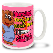 Nursing Fixin' Cuts and Stickin' Butts Nurse Mug 3D - 15oz Mug