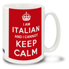 I Am Italian and I Cannot Keep Calm - 15oz Mug