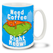 Need Coffee Right Meow! - 15oz. Mug